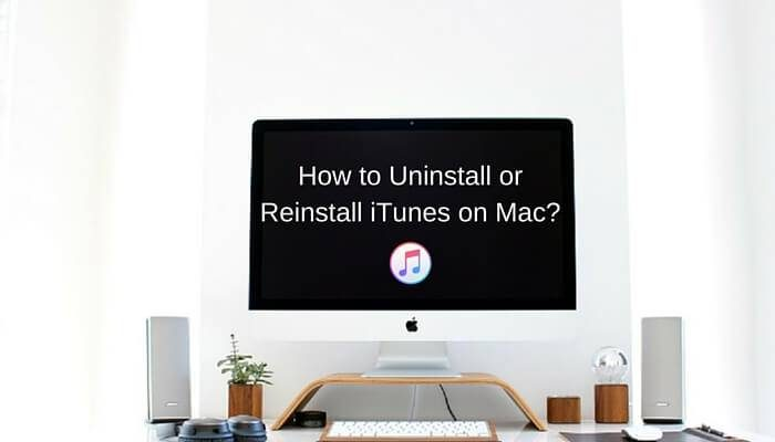 How to Uninstall or Reinstall iTunes on Mac? Quick ...
