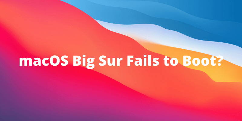 macos big sur fails to boot