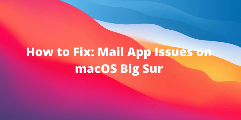macos big sur mail issue
