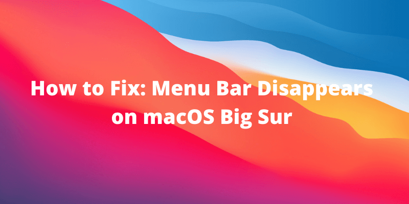macos big sur menu bar missing
