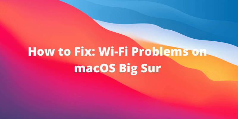 macos big sur wifi problem